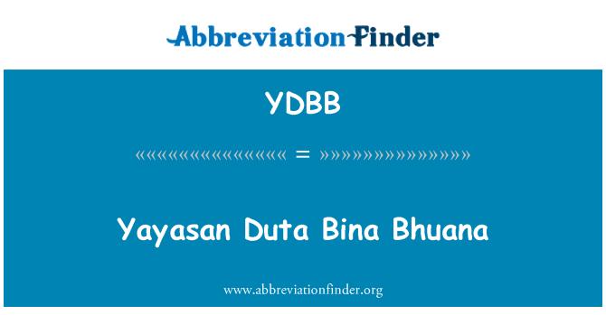 YDBB määritelmä: Yayasan Duta Bina Bhuana | Lyhenne Finder