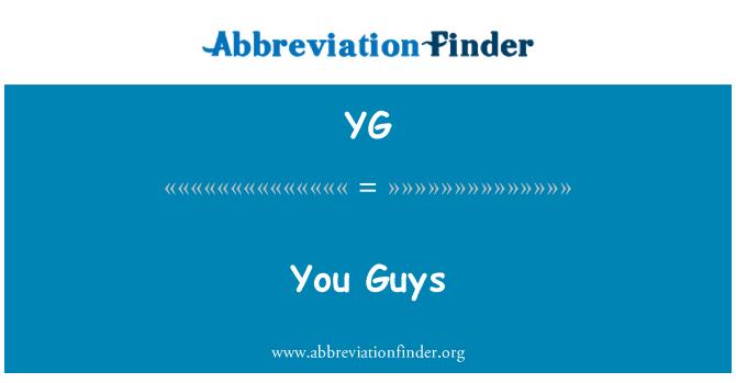 YG: 你们这些家伙