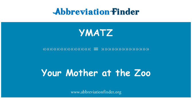 YMATZ: Your Mother at the Zoo