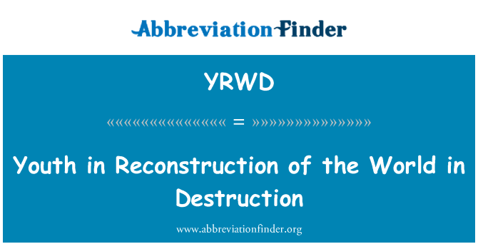 YRWD: Youth in Reconstruction of the World in Destruction