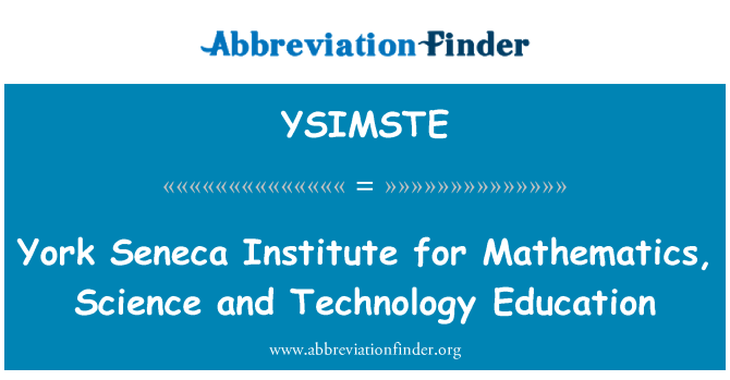YSIMSTE: York Seneca Institute for Mathematics, Science and Technology Education