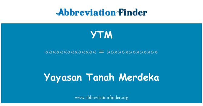 YTM: Yayasan Tanah Merdeka