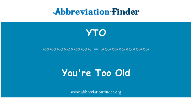 YTO: You're Too Old