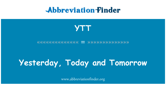 YTT: Yesterday, Today and Tomorrow