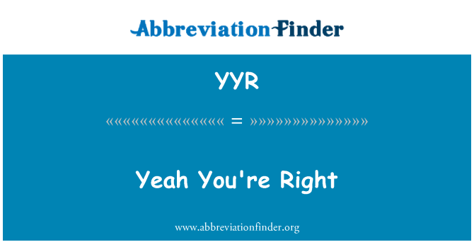 YYR: Yeah You're Right
