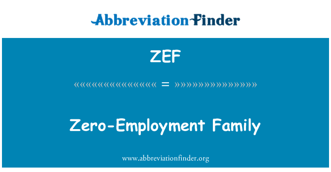ZEF: Zero-Employment Family