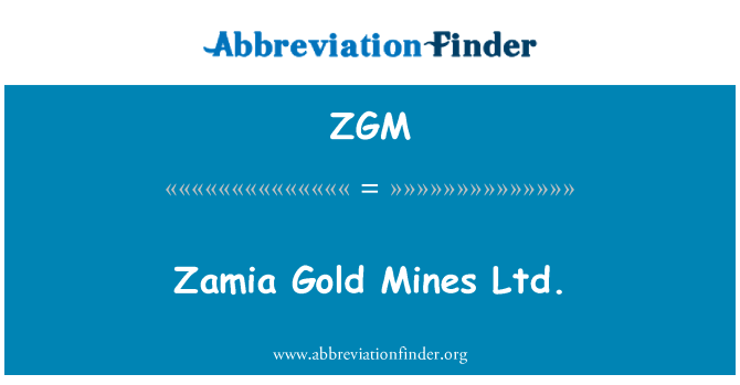 ZGM: Zamia Gold Mines Ltd.